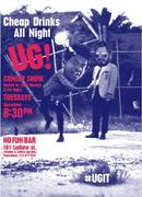 UG! COMEDY SHOW!! 4.0: (Tuesday April 29th, 2014 @ No Fun Bar)