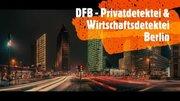 Ihre Privatdetektei und Wirtschaftsdetektei in Berlin