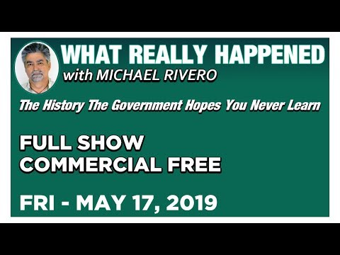 What Really Happened: Mike Rivero Friday 5/17/19: Today's News Talk Show