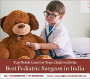 Top Notch Child Care with the Best Pediatric Surgeon in India