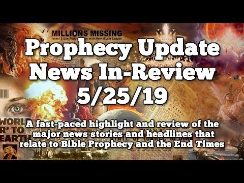 Prophecy Update End Times News Headlines  - 5/25/19