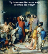 Be More Like Jesus & Whip Some Bankster Ass Today!