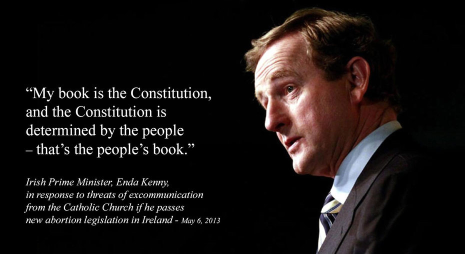 The Irish Prime Minister has just been threatened with excommunication from the Catholic Church if he passes new abortion legislation in Ireland. His response-