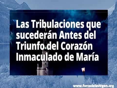 Las Tribulaciones que sucederán Antes del Triunfo del Corazón Inmaculado de María
