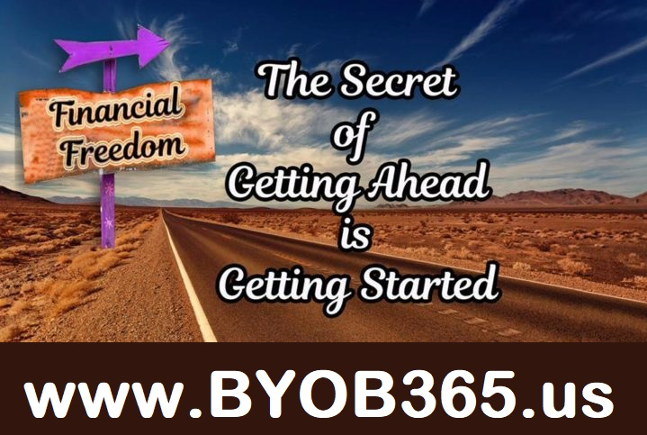 The Secret To Success is Getting Started - www.BYOB365.us