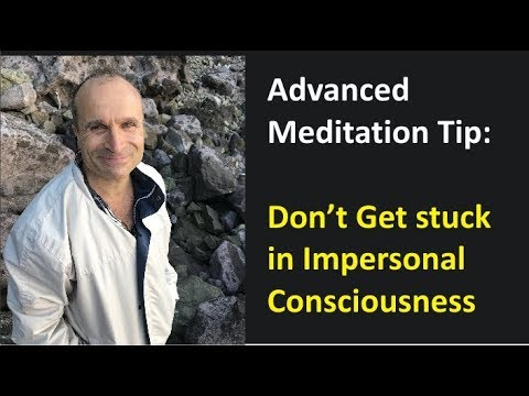 Advanced Meditation Tips: Don't Get Stuck in Impersonal Consciousness