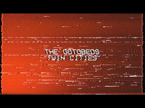 The Gotobeds - Twin Cities (Official Video)