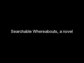 Searchable Whereabouts, a mystery novel