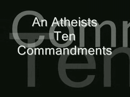 An Atheists 10 Commandments