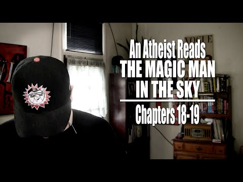 Chapters 18-19 - An Atheist Reads The Magic Man in the Sky