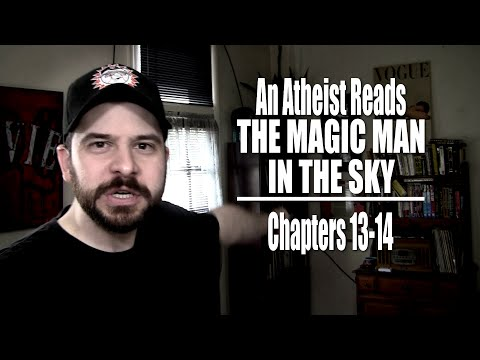 Chapters 13-14 - An Atheist Reads The Magic Man in the Sky