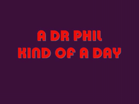 Mac McAllister Journal-A Dr. Phil Kind of Day