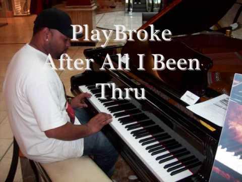PlayBroke- After All I Been Thru
