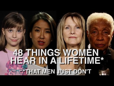 48 Things Women Hear In A Lifetime (That Men Just Don't)