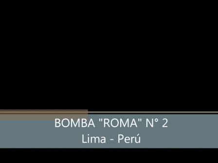 """BOMBA ROMA Nº 2 """"HOMENAJE A LOS CAIDOS EN BARRACAS DE LA PFA"""" - PERÚ / Vídeo Destacado de La Herman…"""
