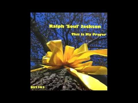 "Ralph 'Soul' Jackson ""This Is My Prayer"" Official Video"