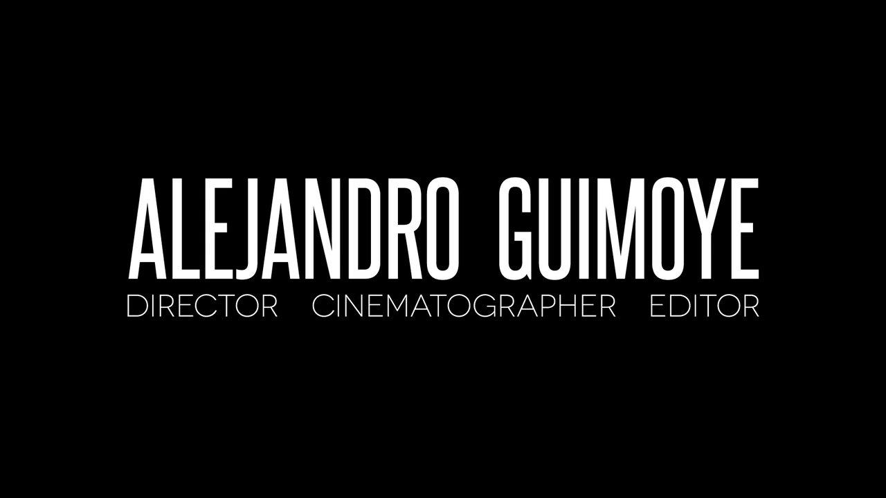 ALEJANDRO GUIMOYE (DEMO REEL) - Director • Cinematographer • Editor