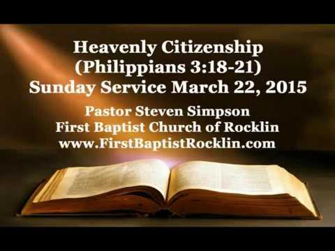 Heavenly Citizenship Sermon First Baptist Church of Rocklin, Pastor Steve Simpson Philippians 3