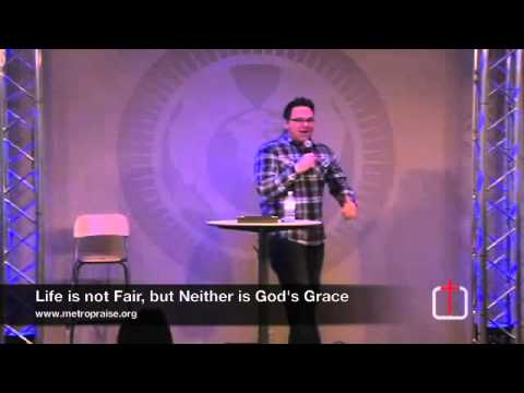 """Life is not Fair, but Neither is God's Grace"" Metro Sermon Replay!"