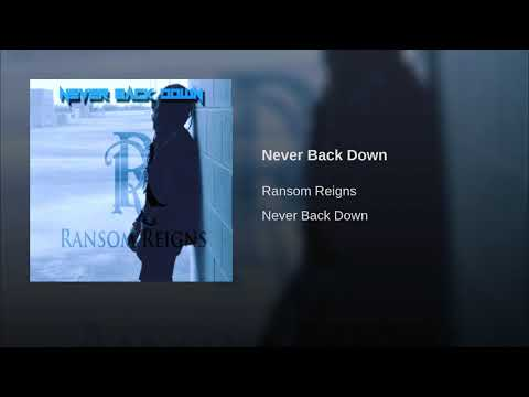 Never Back Down- Ransom Reigns