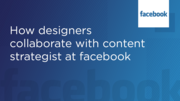 How designers collaborate with content strategists at Facebook