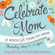 Celebrate Mom at SOCO and The OC Mix