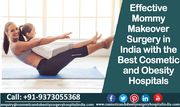 Effective Mommy makeover surgery in India with the best cosmetic and obesity hospitals