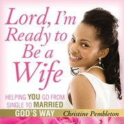 Christine Pembleton is giving away copies of Lord, I'm Ready to Be a Wife at no cost.