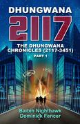 Dhungwana 2117 - The Dhungwana Chronicles (2117-3451) Part 1 by Baibin Nighthawk and Dominick Fencer