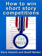 How To Win Short Story Competitions - by Dave Haslett and Geoff Nelder