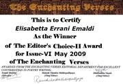 "On May 6th 2009,  in Paris  ""THE ENCHANTING VERSES INTERNATIONAL poetry journal"" Editor's Choice -II certification -Awarded to Elisabetta Errani Emaldi Literature for peace"