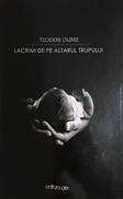 Teodor Dume, Lacrimi de pe altarul trupului, editura Pim,2018