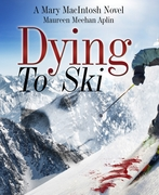 Dying to Ski, a Mary MacIntosh novel