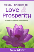 40 Day Principles to Love & Prosperity by A.J. Greer