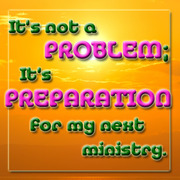 It's Not a Problem, It's my Preparation
