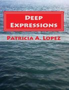 Deep Expressions By Patricia A. Lopez