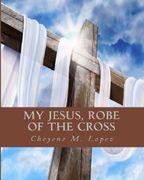 My Jesus Robe Of The Cross