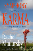 Symphony of Your Karma. Healing Body of Soul by Rachel Madorsky