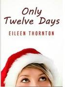 Only Twelve Days - Eileen Thornton