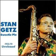 Stan Getz - Sweetie Pie 52-70
