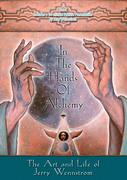 """""""In the Hands of Alchemy:TheArt and Life of Jerry Wennstrom"""""""