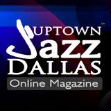 Uptown Jazz Dallas Online Magazine