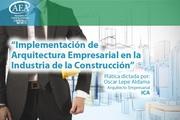 """Plática """"Implementación de Arquitectura Empresarial en la Industria de la Construcción"""""""