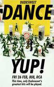 DUDESWEET DANCE YUP! Party : Slap us if we fail to make you dance!