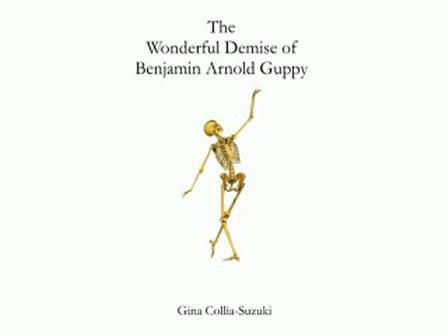 The Wonderful Demise of Benjamin Arnold Guppy - by Gina Collia-Suzuki