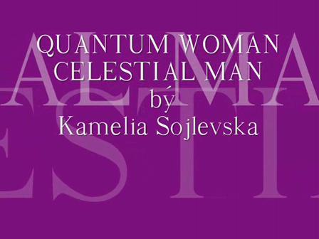 QUANTUM WOMAN CELESTIAL MAN by Kamelia Sojlevska
