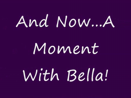 A Moment With Bella...