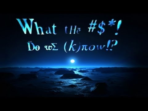 *what the bleep do we know * Quantum Physics, spirituality, neurology and evolutionary thought