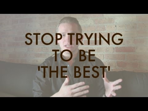 Stop Trying to be 'The Best'