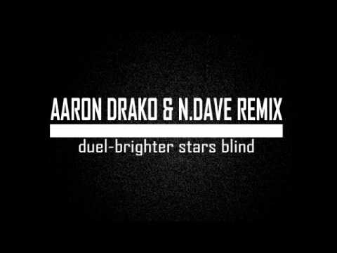 duel-brighter stars blind (aaron drako & n.dave remix)